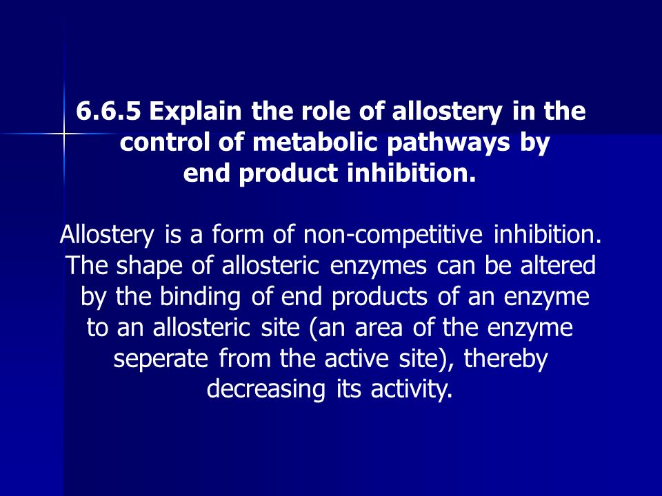 6.6.5 Explain the role of allostery in the