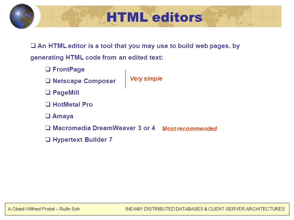 HTML editors An HTML editor is a tool that you may use to build web pages, by generating HTML code from an edited text: