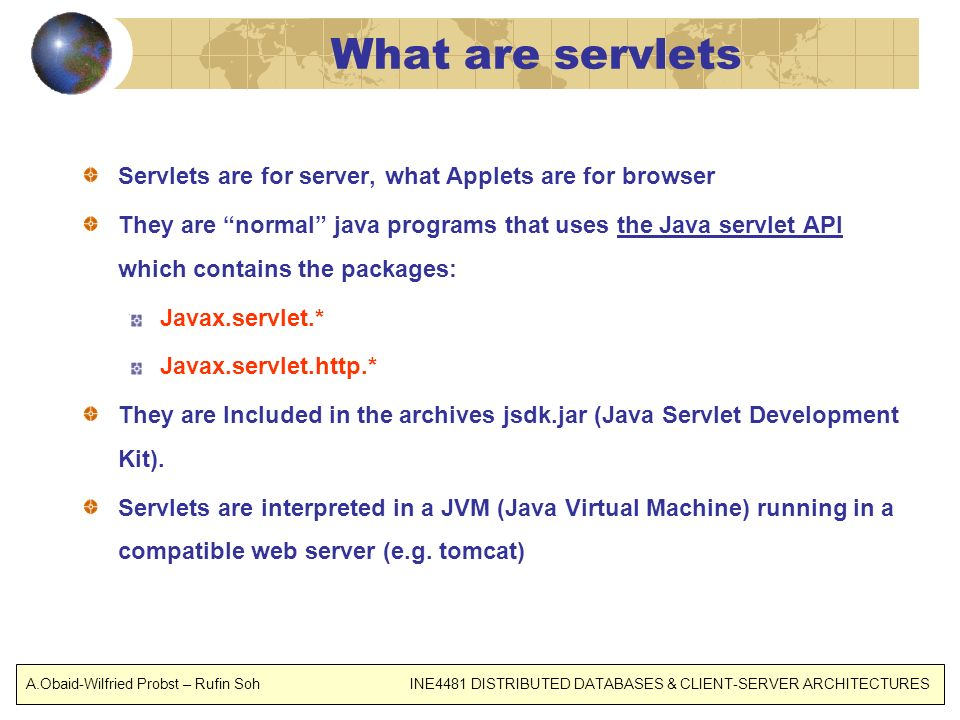 What are servlets Servlets are for server, what Applets are for browser.