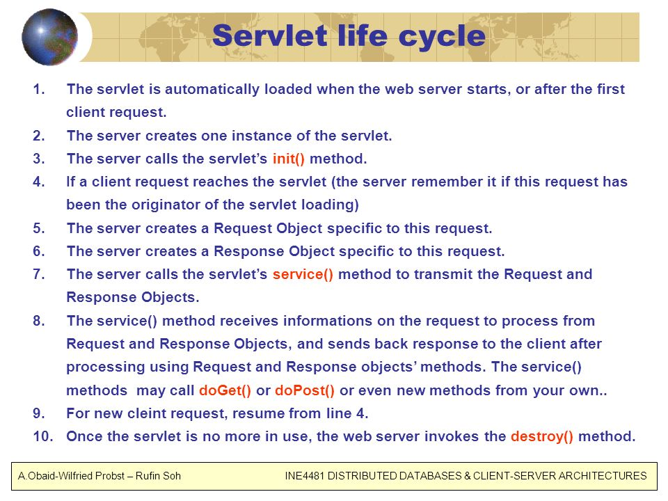 Servlet life cycle The servlet is automatically loaded when the web server starts, or after the first client request.