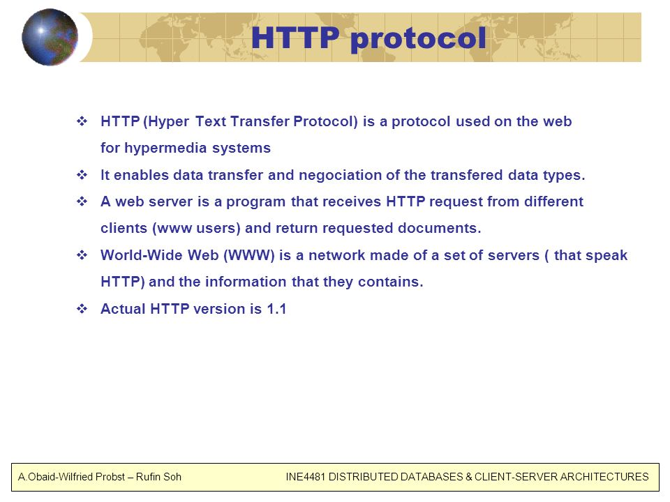 HTTP protocol HTTP (Hyper Text Transfer Protocol) is a protocol used on the web. for hypermedia systems.