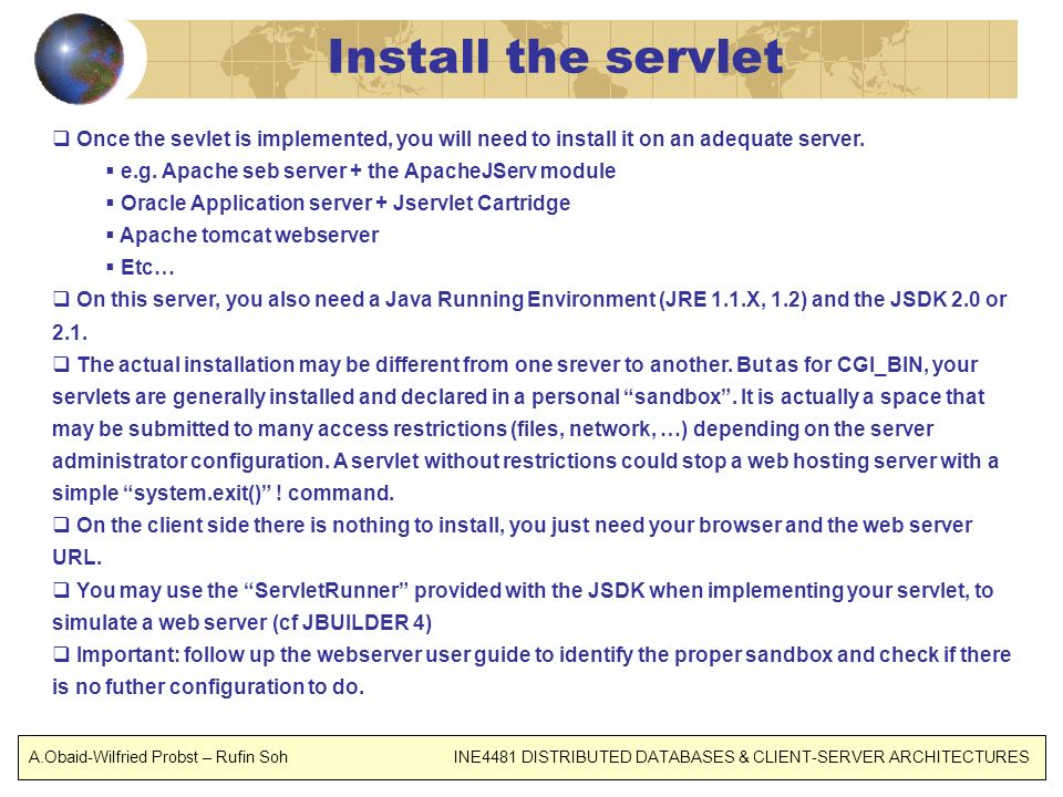 Install the servlet Once the sevlet is implemented, you will need to install it on an adequate server.