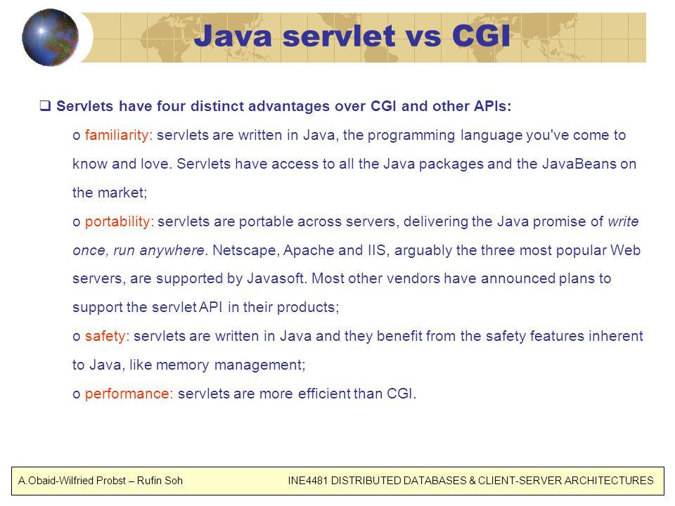 Java servlet vs CGI Servlets have four distinct advantages over CGI and other APIs: