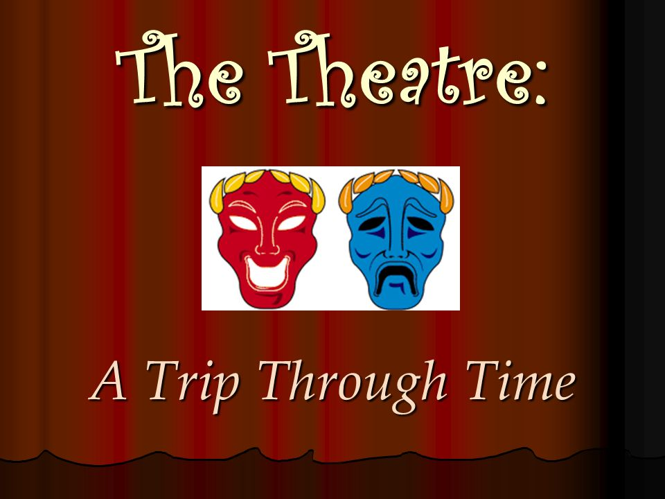 The Theatre: A Trip Through Time