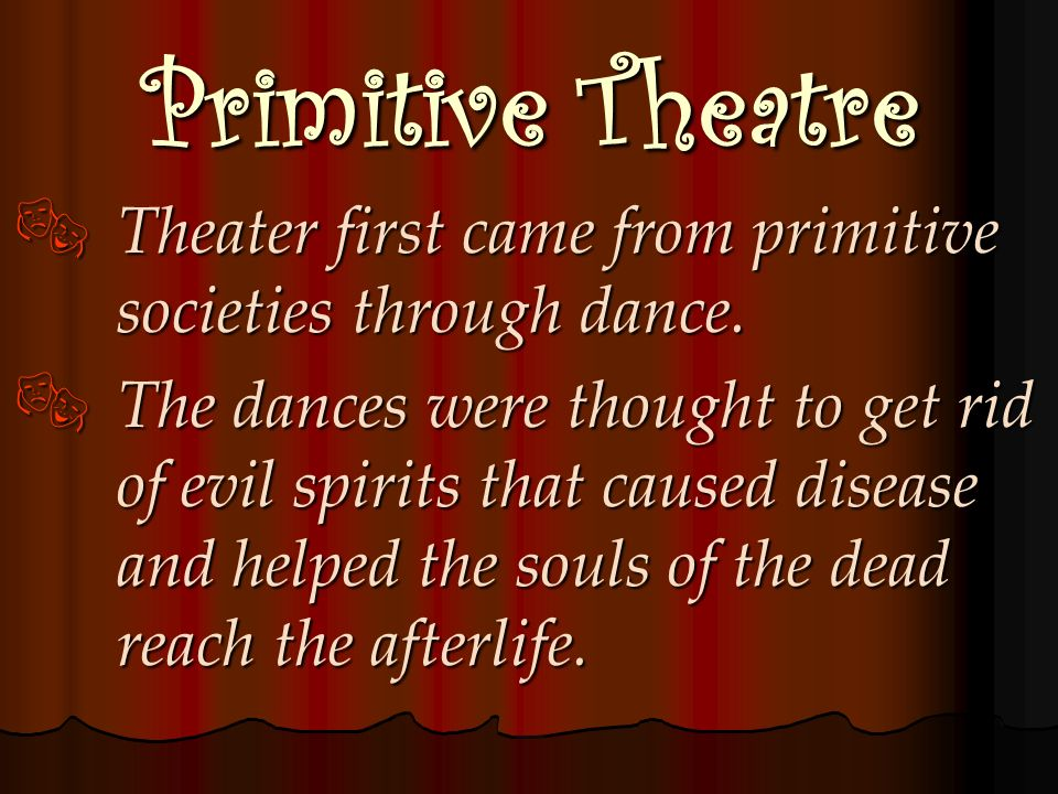 Primitive Theatre Theater first came from primitive societies through dance.