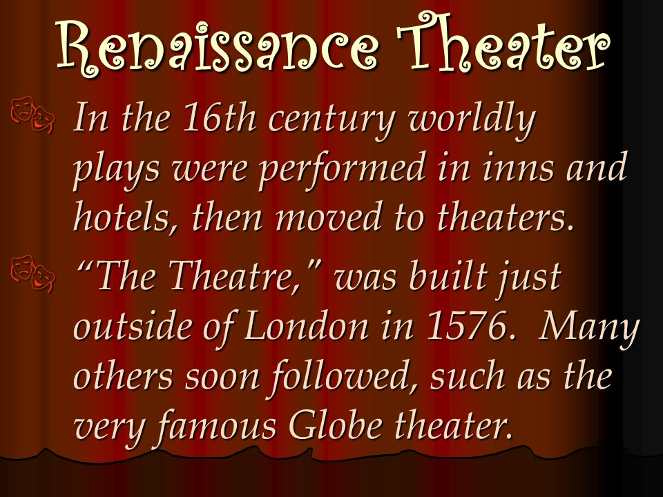 Renaissance TheaterIn the 16th century worldly plays were performed in inns and hotels, then moved to theaters.