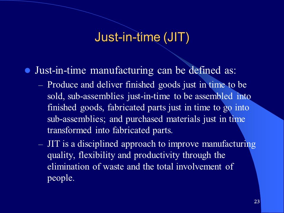 Just-in-time (JIT) Just-in-time manufacturing can be defined as: