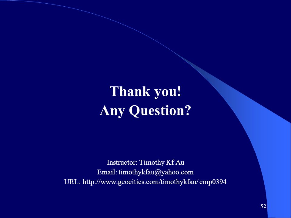 Thank you! Any Question Instructor: Timothy Kf Au