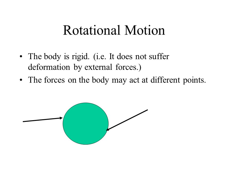 Rotational Motion The body is rigid. (i.e.
