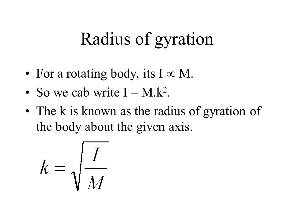 Radius of gyration For a rotating body, its I  M.