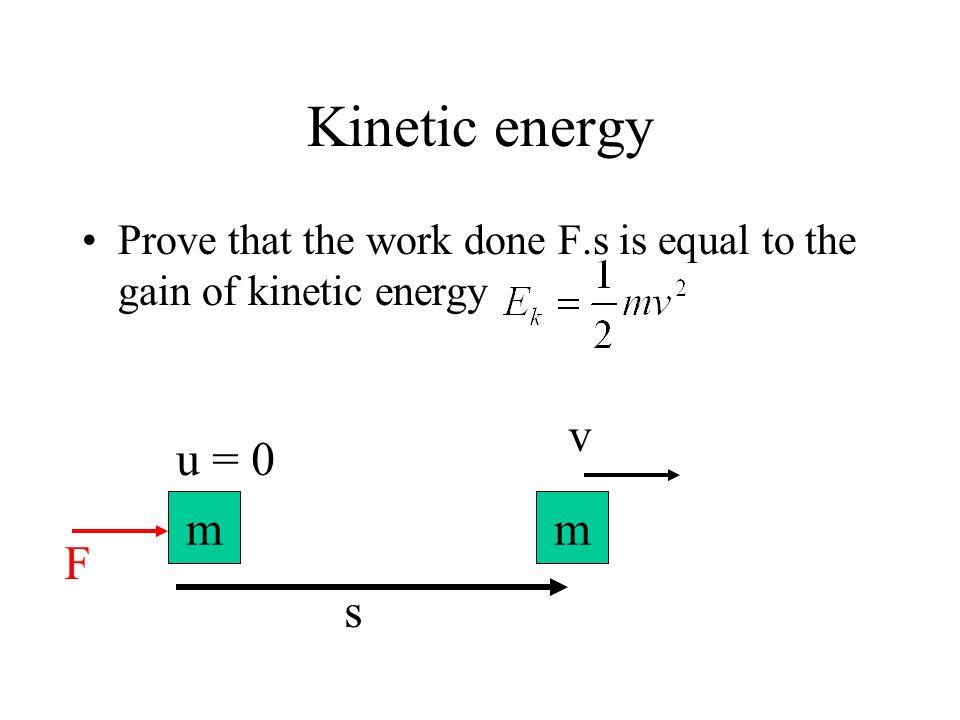 Kinetic energy m v m F u = 0 s