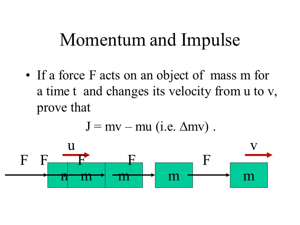 Momentum and Impulse u m F v m F m F m F m F