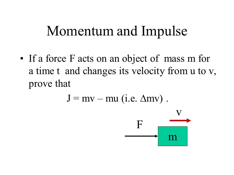 Momentum and Impulse v F m
