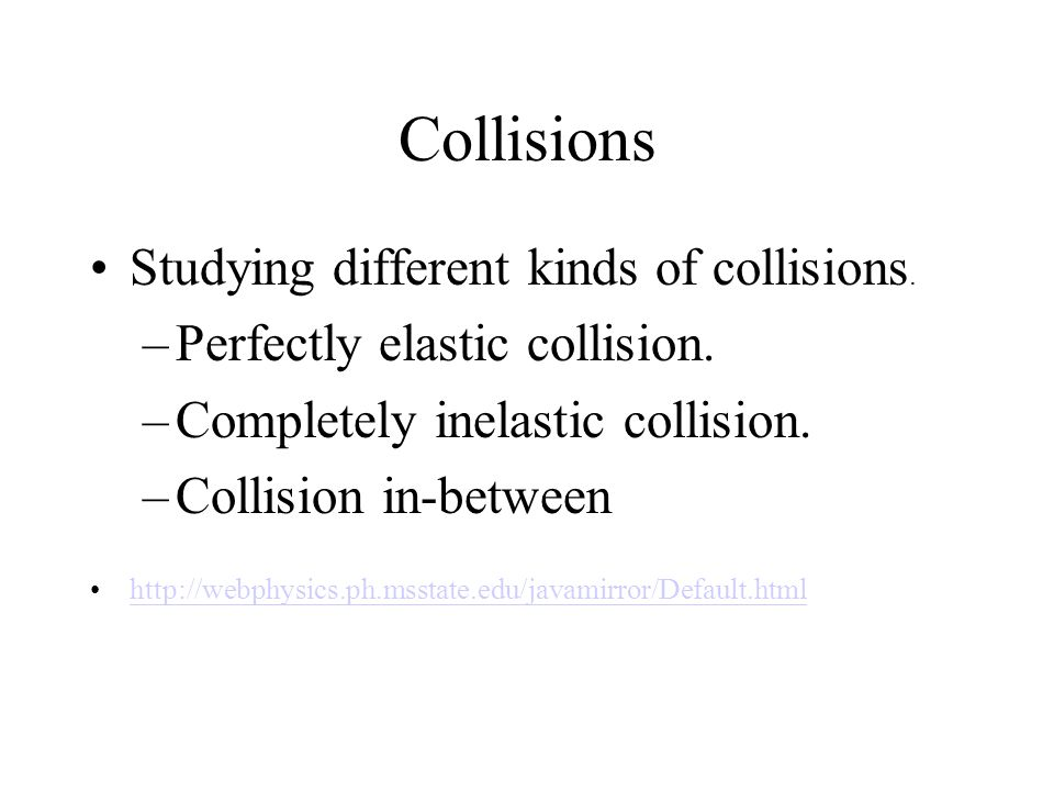 Collisions Studying different kinds of collisions.