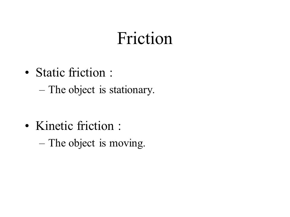 Friction Static friction : Kinetic friction :