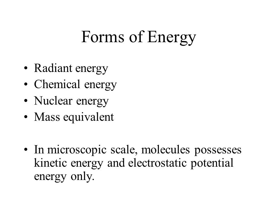 Forms of Energy Radiant energy Chemical energy Nuclear energy