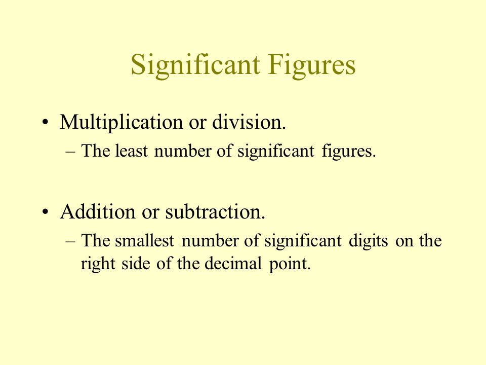 Significant Figures Multiplication or division.