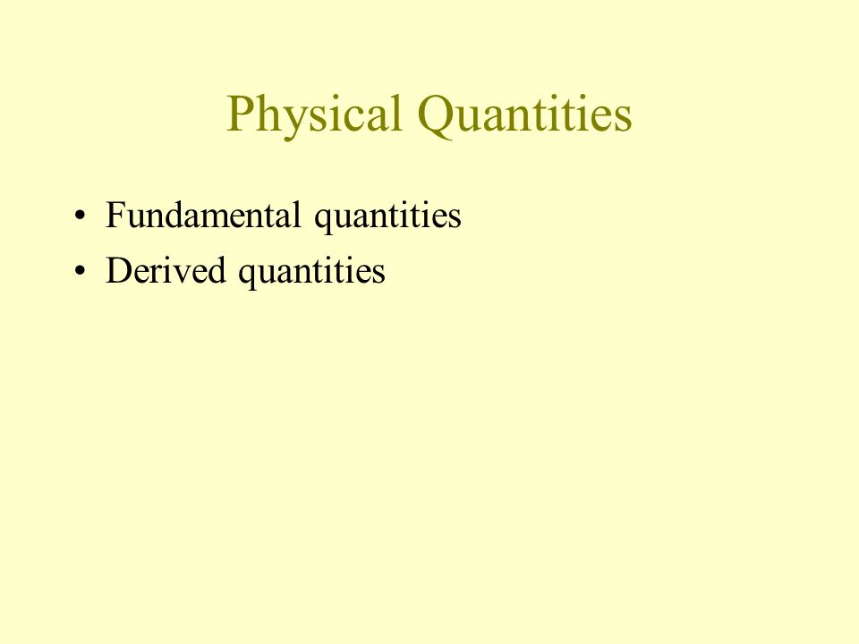Physical Quantities Fundamental quantities Derived quantities