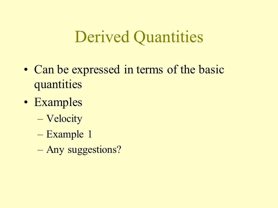 Derived Quantities Can be expressed in terms of the basic quantities