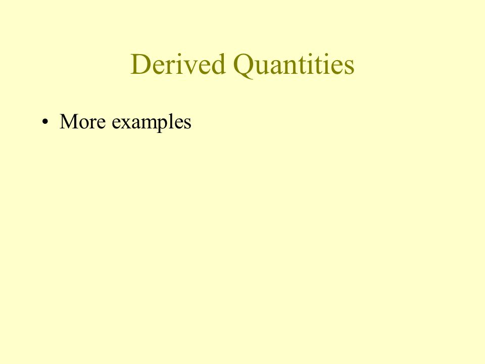 Derived Quantities More examples