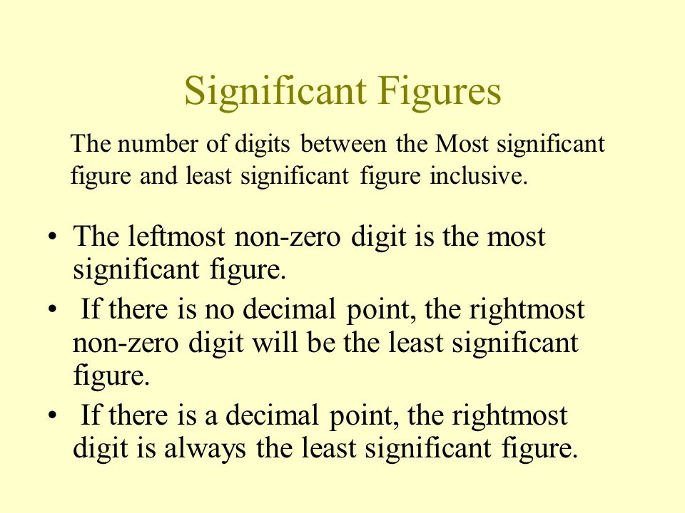 Significant Figures The number of digits between the Most significant figure and least significant figure inclusive.