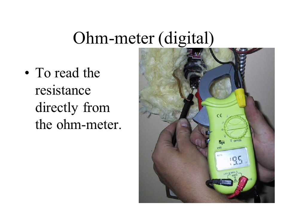 Ohm-meter (digital) To read the resistance directly from the ohm-meter.