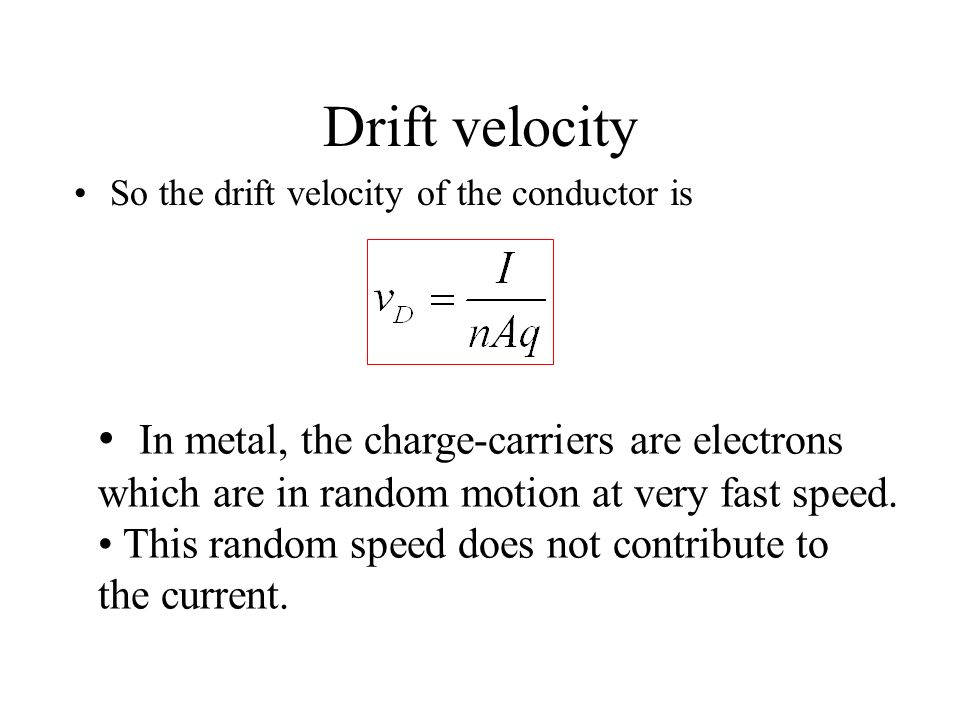 Drift velocity In metal, the charge-carriers are electrons