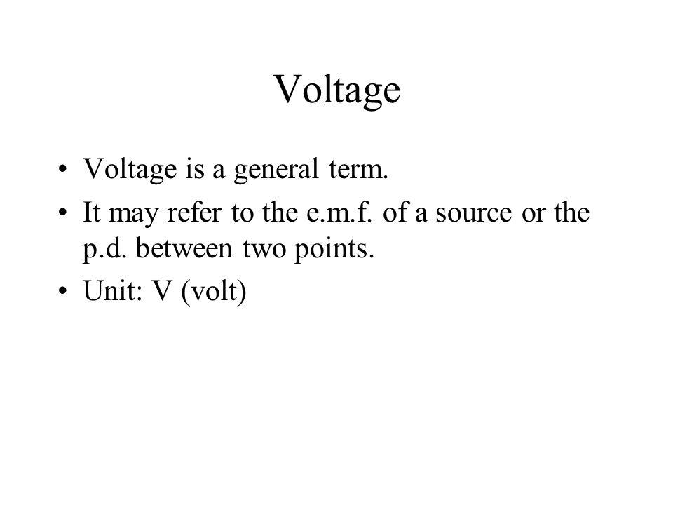 Voltage Voltage is a general term.