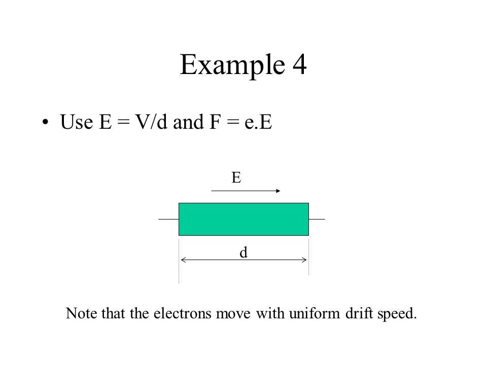 Example 4 Use E = V/d and F = e.E E d