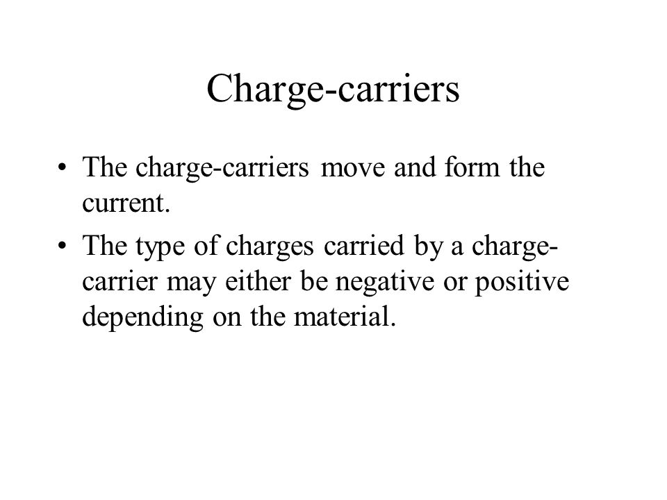 Charge-carriers The charge-carriers move and form the current.
