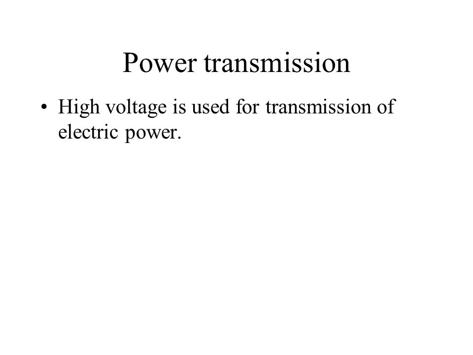 Power transmission High voltage is used for transmission of electric power.