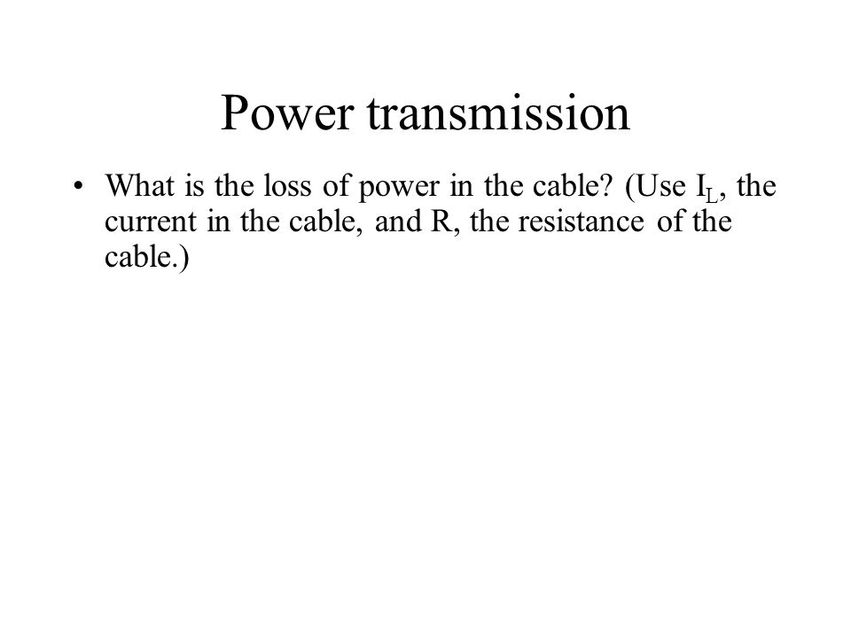 Power transmission What is the loss of power in the cable.