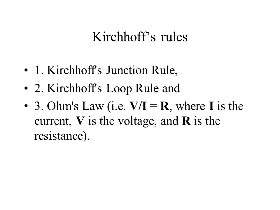 Kirchhoff's rules 1. Kirchhoff s Junction Rule,