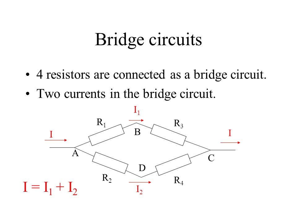 Bridge circuits 4 resistors are connected as a bridge circuit. Two currents in the bridge circuit.