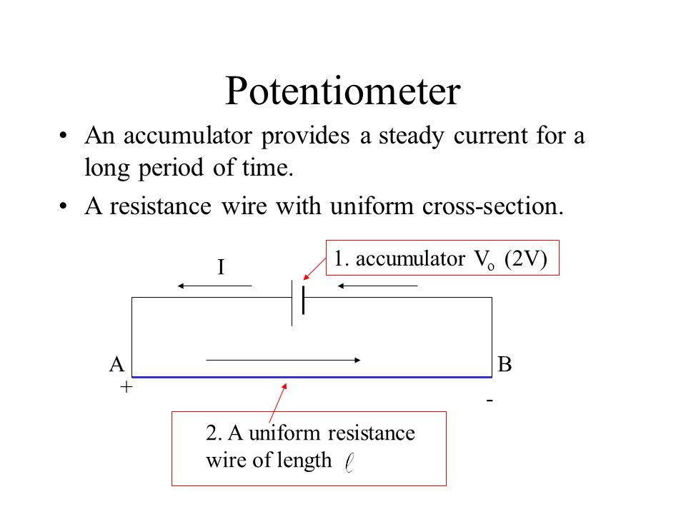 Potentiometer An accumulator provides a steady current for a long period of time. A resistance wire with uniform cross-section.