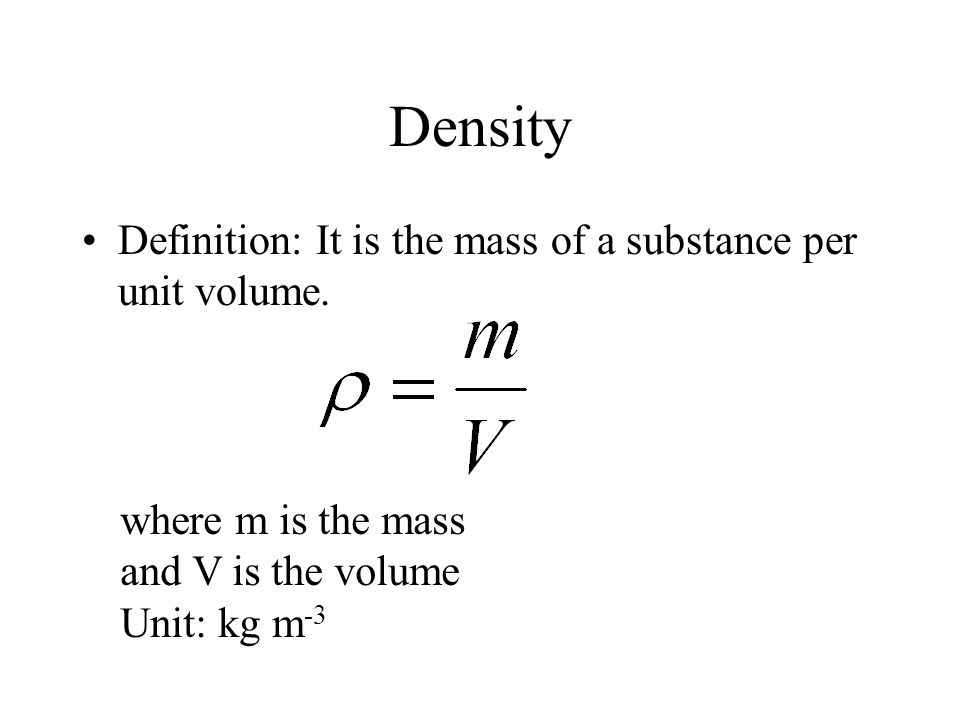 Density Definition: It is the mass of a substance per unit volume.
