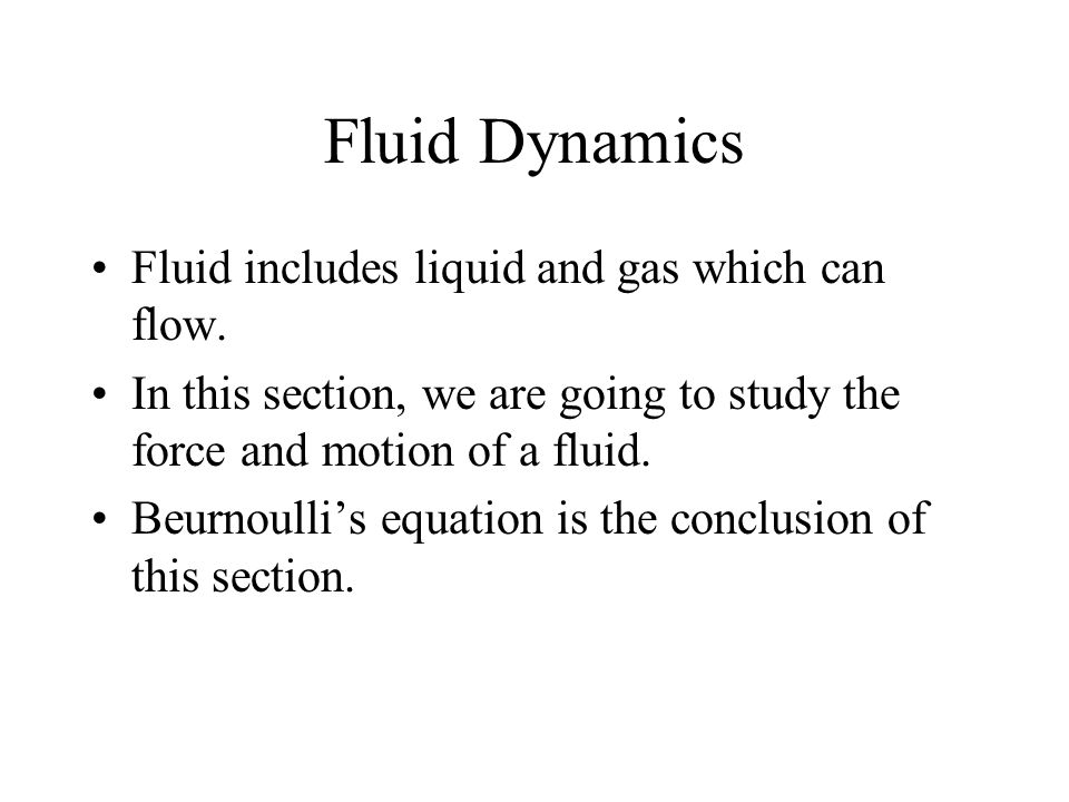 Fluid Dynamics Fluid includes liquid and gas which can flow.