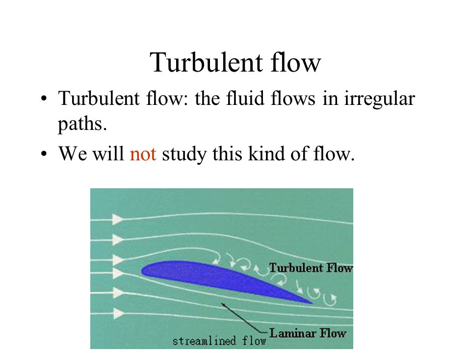 Turbulent flow Turbulent flow: the fluid flows in irregular paths.