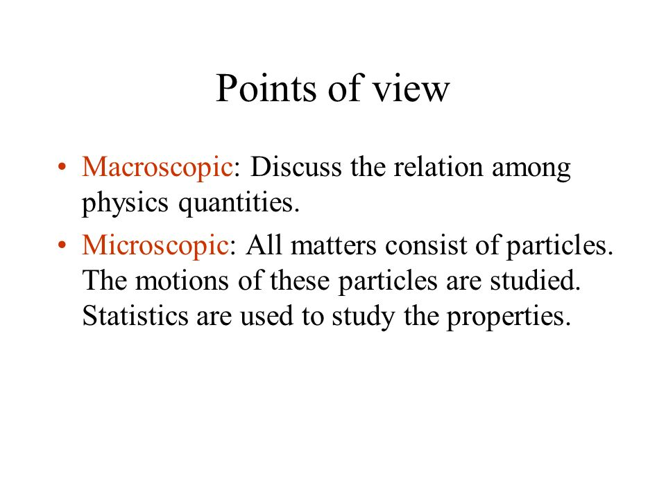 Points of view Macroscopic: Discuss the relation among physics quantities.