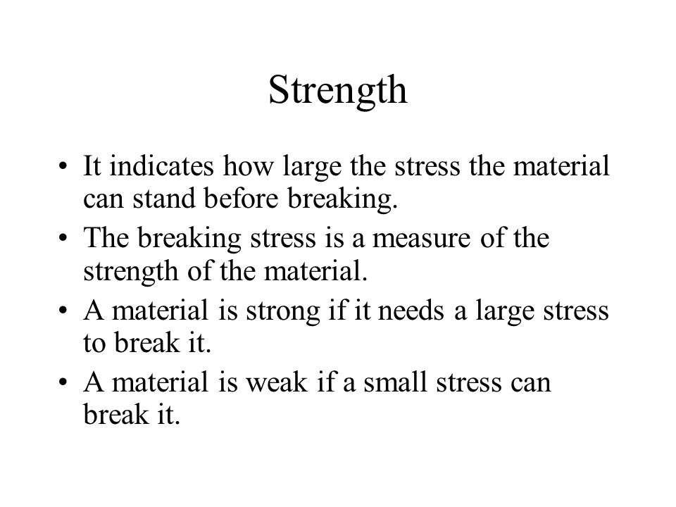 Strength It indicates how large the stress the material can stand before breaking. The breaking stress is a measure of the strength of the material.