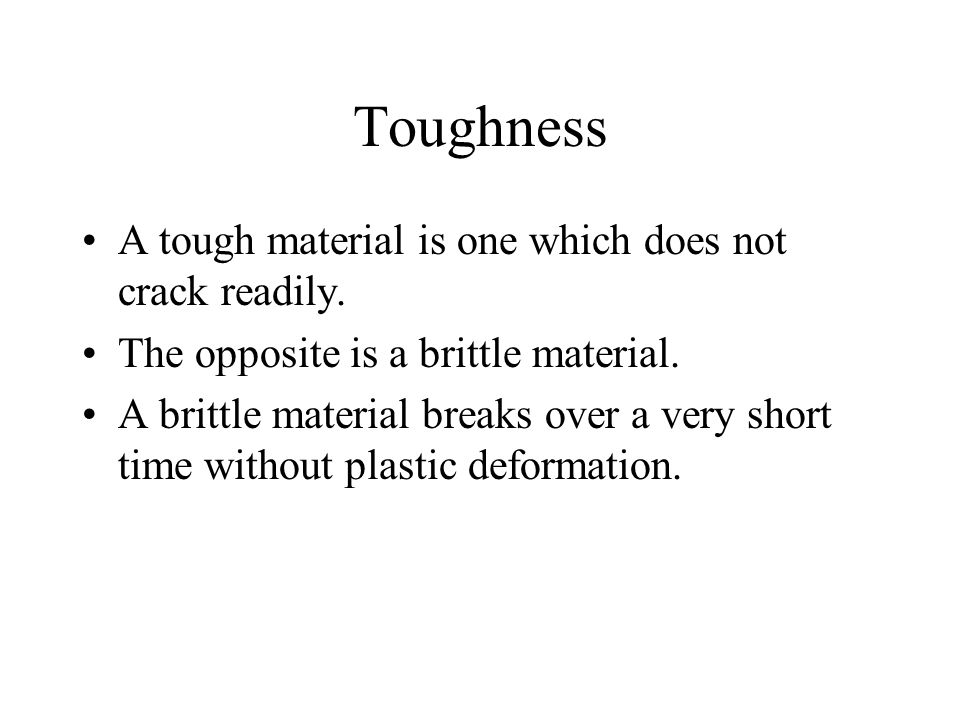 Toughness A tough material is one which does not crack readily.