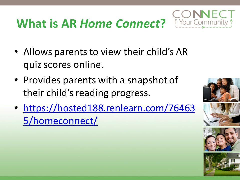 What is AR Home Connect Allows parents to view their child's AR quiz scores online.