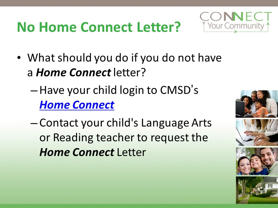 No Home Connect Letter What should you do if you do not have a Home Connect letter Have your child login to CMSD's Home Connect.
