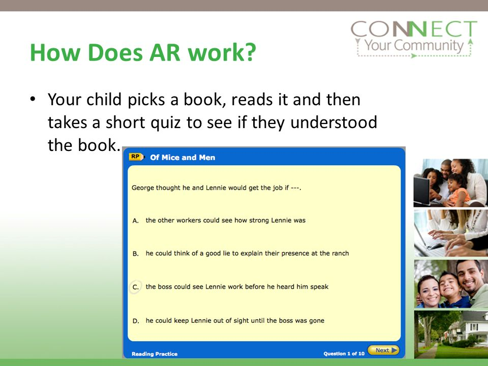 How Does AR work Your child picks a book, reads it and then takes a short quiz to see if they understood the book.