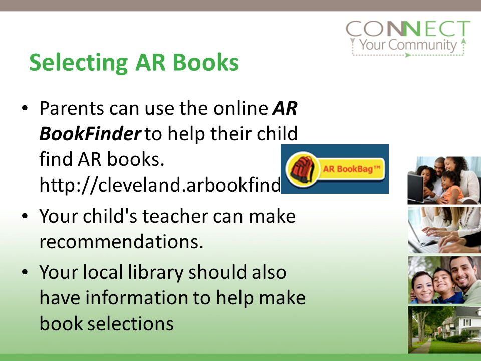 Selecting AR Books Parents can use the online AR BookFinder to help their child find AR books. http://cleveland.arbookfind.com.