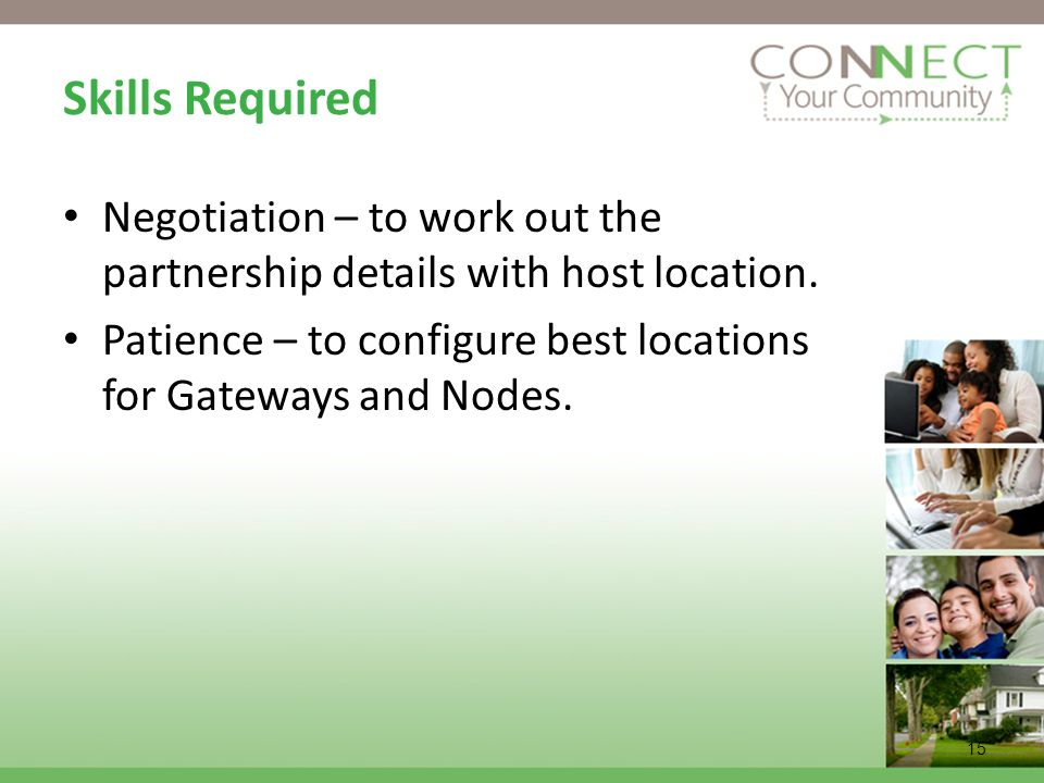 Skills Required Negotiation – to work out the partnership details with host location. Patience – to configure best locations for Gateways and Nodes.