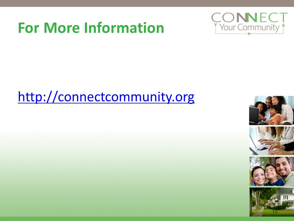 For More Information http://connectcommunity.org 15