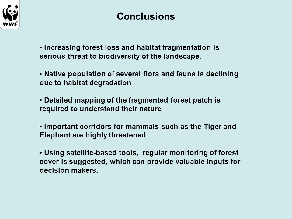 Conclusions Increasing forest loss and habitat fragmentation is serious threat to biodiversity of the landscape.