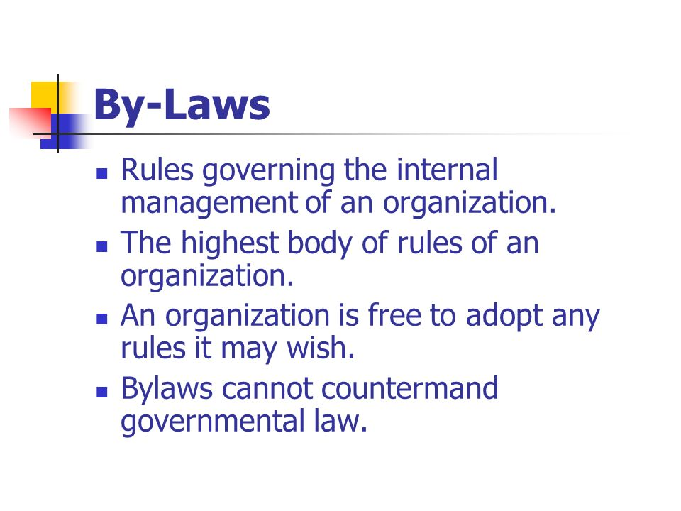 By-Laws Rules governing the internal management of an organization.