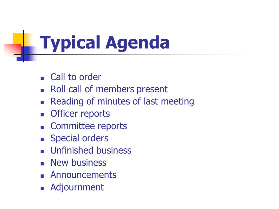 Typical Agenda Call to order Roll call of members present